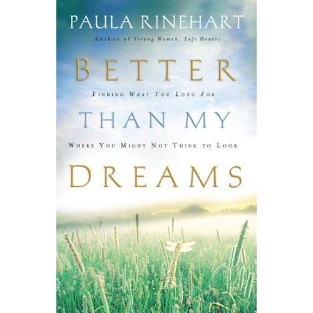 Better Than My Dreams : Finding What You Long for Where You Might Not Think to