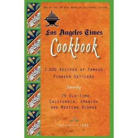Los Angeles Times Cookbook  1 000 Recipes Of Famous Pioneer Settlers Featuring Seventy Nine Old Time California Spanish And Mexican Dishes