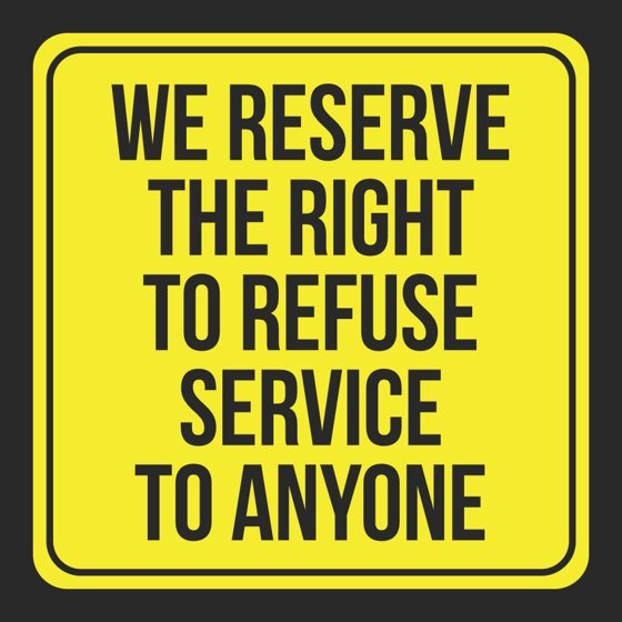 Decisive image with regard to we reserve the right to refuse service to anyone printable sign