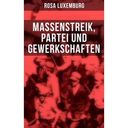 Rosa Luxemburg: Massenstreik, Partei und Gewerkschaften - eBook