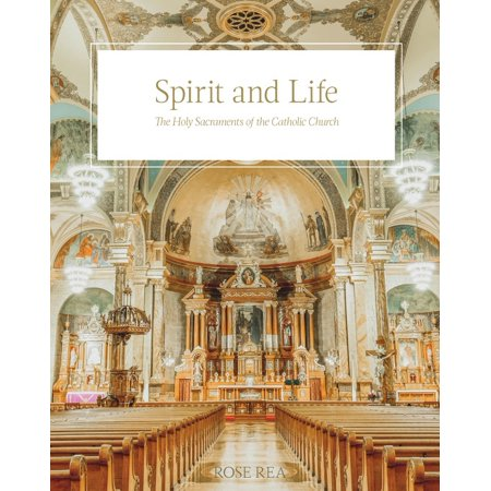 Spirit and Life : The Holy Sacraments of the Catholic (Catholic Church Gifts Of The Holy Spirit)