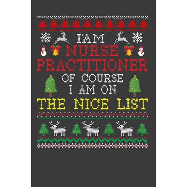 I Am Nurse Practitioner Of Course I Am On The Nice List