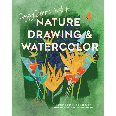 Drawing Watercolor (Peggy Dean's Guide to Nature Drawing and Watercolor : Learn to Sketch, Ink, and Paint Flowers, Plants, Trees, and Animals)