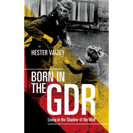 Born in the Gdr : Living in the Shadow of the Wall