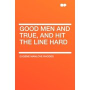 Good Men and True, and Hit the Line Hard