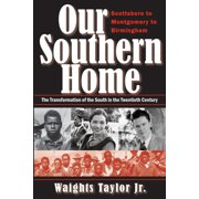 Our Southern Home: Scottsboro to Montgomery to Birmingham - The Transformation of the South in the Twentieth Century - eBook