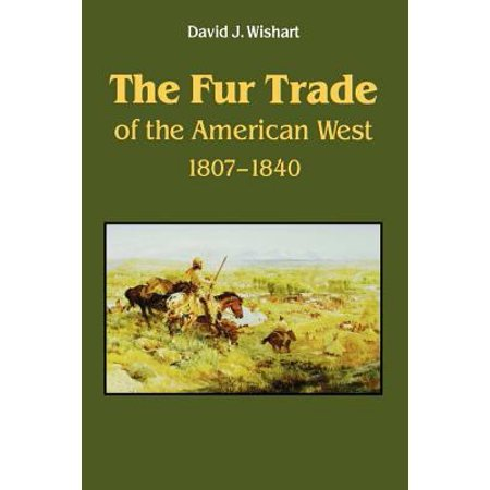 The Fur Trade Of The American West  A Geographical Synthesis