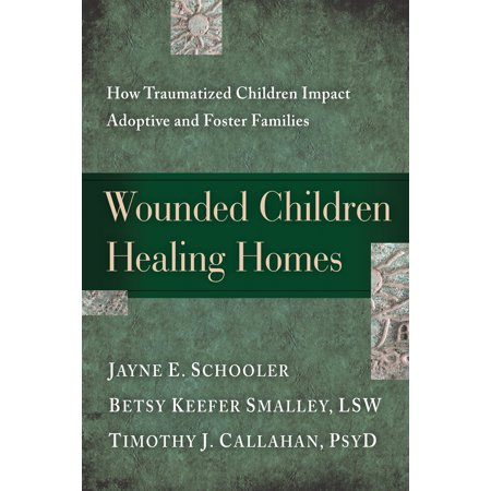 Wounded Children, Healing Homes : How Traumatized Children Impact Adoptive and Foster (Working With Traumatized Youth In Child Welfare)