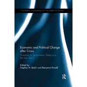 Routledge Foundations of the Market Economy: Economic and Political Change After Crisis : Prospects for Government, Liberty and the Rule of Law (Paperback)