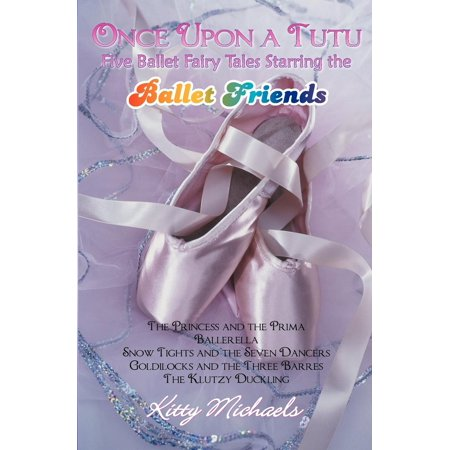 Once Upon a Tutu: Five Ballet Fairy Tales Starring the Ballet Friends: Including The Princess and the Prima, Ballerella, Snow Tights and the Seven Dancers, Goldilocks and the Three Barres, and The Klu - Prima Ballet
