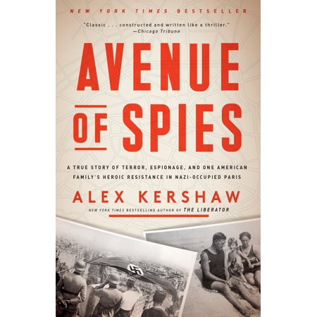 Avenue of Spies : A True Story of Terror, Espionage, and One American Family's Heroic Resistance in Nazi-Occupied
