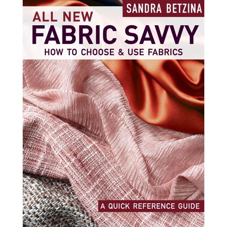 All New Fabric Savvy: How to Choose & Use Fabrics (Paperback) Sandra Betzina Sewing