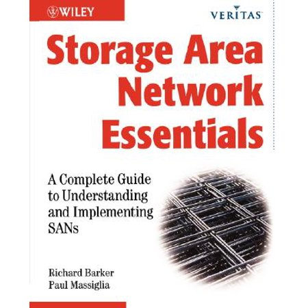 Storage Area Network Essentials : A Complete Guide to Understanding and Implementing Sans Storage Area Network Essential