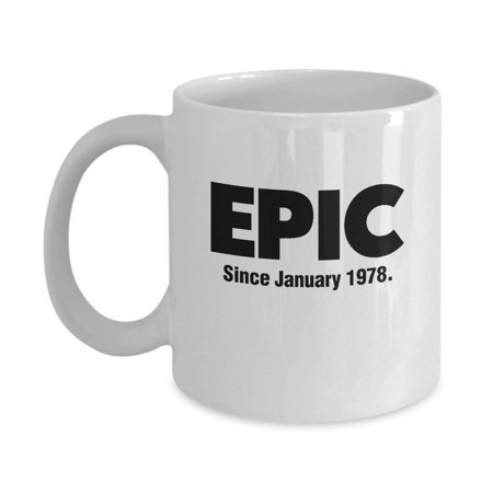 Epic Since January 1978 Coffee & Tea Gift Mug, 40th Birthday Gag Gifts for Best Friend, Wife, Husband, Sister, Brother, Son, Daughter, Male or Female, Him or Her & Mens or Womens