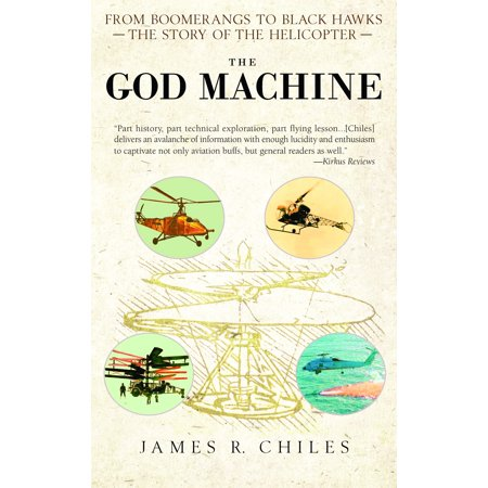 The God Machine : From Boomerangs to Black Hawks: The Story of the Helicopter