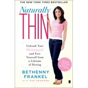 Naturally Thin : Unleash Your SkinnyGirl and Free Yourself from a Lifetime of Dieting