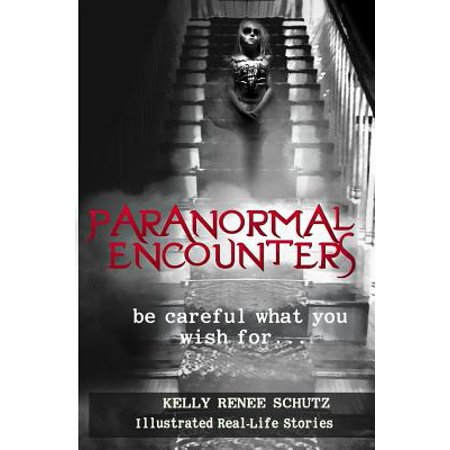 Paranormal Encounters : Be Careful What You Wish
