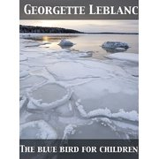The Blue Bird for Children The Wonderful Adventures of Tyltyl and Mytyl in Search of Happiness - eBook