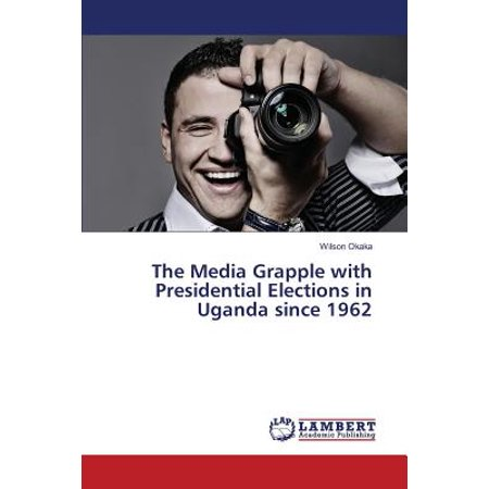 The Media Grapple with Presidential Elections in Uganda Since