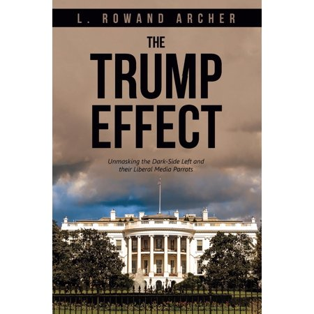 The Trump Effect : Unmasking the Dark-Side Left and Their Liberal Media (Blood Pressure Meds With Least Side Effects)