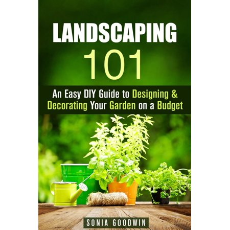 Landscaping 101: An Easy DIY Guide to Designing & Decorating Your Garden on a Budget - eBook - Budget 101 Halloween