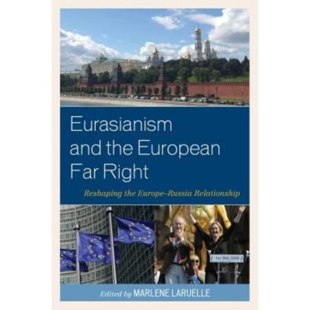 Eurasianism And The European Far Right  Reshaping The Europe Russia Relationship
