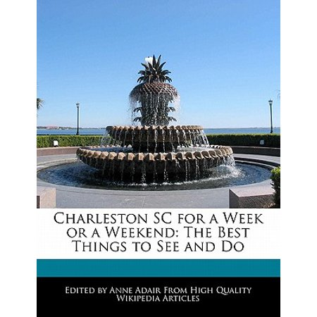 Charleston sc for a week or a weekend : the best things to see and do - paperback: