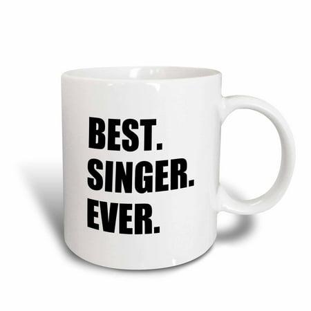 3dRose Best Singer Ever, fun gift for singing appreciation, black text, Ceramic Mug, (Best Singing Auditions Ever)