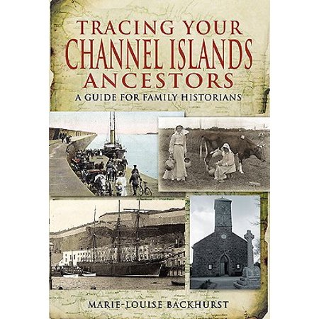 Tracing Your Channel Islands Ancestors : A Guide for Family Historians