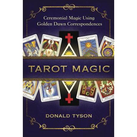 Tarot Magic : Ceremonial Magic Using Golden Dawn Correspondences ()