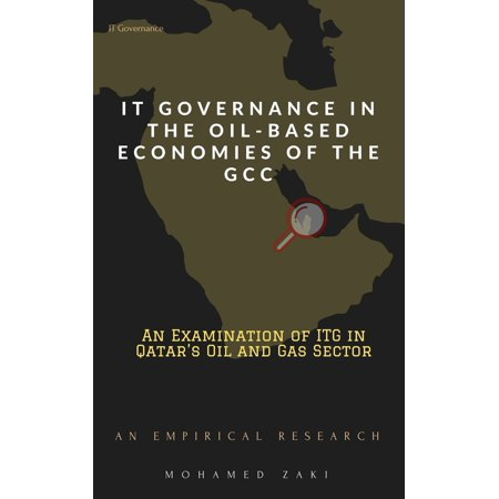 IT Governance in the Oil-Based Economies of the GCC An Examination of Qatar's Oil and Gas Sector -
