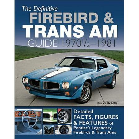 The Definitive Firebird & Trans Am Guide: 1970 1/2 - 1981 ()