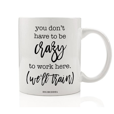 We'll Train Crazy Mug Gift Idea Funny Office Job Workplace Craziness Training Included Birthday Christmas Business Company Party Coworker Boss Present 11oz Ceramic Coffee Tea Cup by Digibuddha DM0448 ()