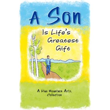 A Son Is Life's Greatest Gift : A Blue Mountain Arts Collection Blue Mountain Arts