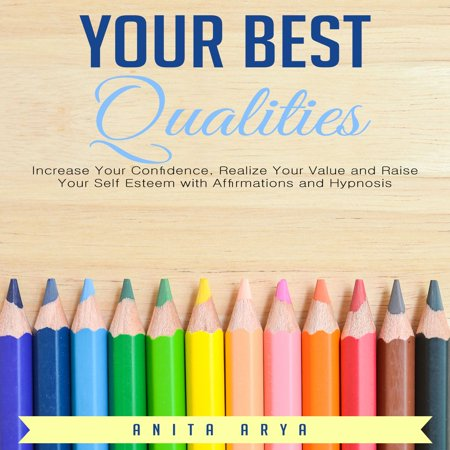 Your Best Qualities: Increase Your Confidence, Realize Your Value and Raise Your Self Esteem with Affirmations and Hypnosis -