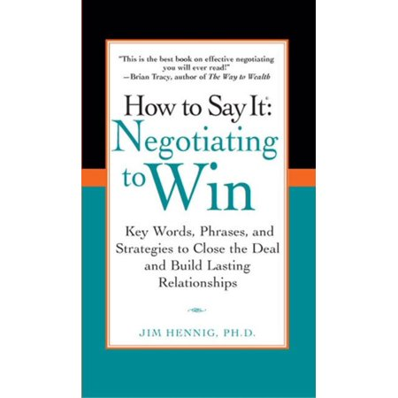 Negotiating to Win: Key Words, Phrases, and Strategies to Close the Deal and Build Lasting Relationships