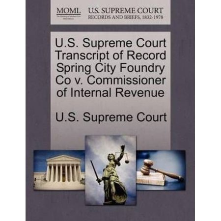 U.S. Supreme Court Transcript of Record Spring City Foundry Co V. Commissioner of Internal Revenue - Party City Revenue