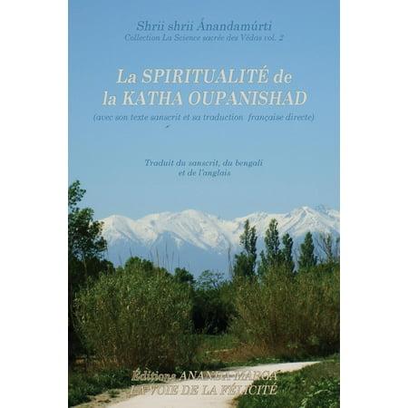 La Science Sacree Des Vedas: La Spiritualite de la Katha Upanishad (Avec Son Texte Sanscrit Et Sa Traduction Directe En Francais) (Paperback)