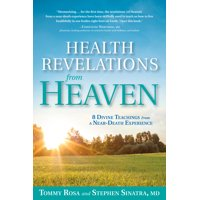 Health Revelations from Heaven : 8 Divine Teachings from a Near Death Experience