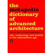 The Metapolis Dictionary of Advanced Architecture : City, Technology and Society in the Information Age