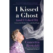 I Kissed a Ghost (and I Liked It) : A Jersey Girl's Reality Show . . . with Dead People