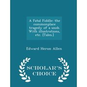 A Fatal Fiddle : The Commonplace Tragedy of a Snob. with Illustrations, Etc. [tales.] - Scholar's Choice Edition