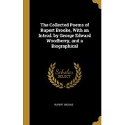The Collected Poems of Rupert Brooke, with an Introd. by George Edward Woodberry, and a Biographical (Hardcover)