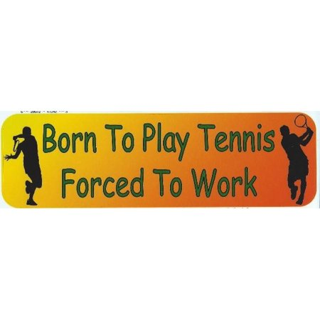 10in x 3in Born to Play Tennis Forced to Work Bumper Stickers window decal sticker