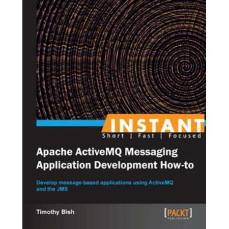 Instant Apache ActiveMQ Messaging Application Development How-to - (Cross Platform Instant Messaging Application For Smartphones)