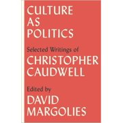 Culture as Politics : Selected Writings of Christopher Caudwell