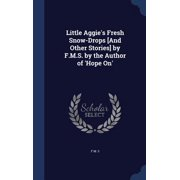 Little Aggie's Fresh Snow-Drops [And Other Stories] by F.M.S. by the Author of 'Hope On'
