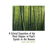 A Critical Exposition of the Third Chapter of Paul's Epistle to the Romans