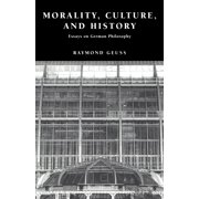 Morality, Culture, and History : Essays on German Philosophy