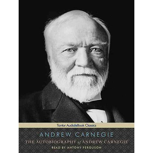The Autobiography of Andrew Carnegie: Library Edition